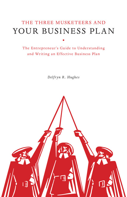 The Three Musketeers ​and your Business Plan: ​​The Entrepreneur's Guide to Understanding ​​and Writing an Effective Business Plan by Delfryn R. Hughes